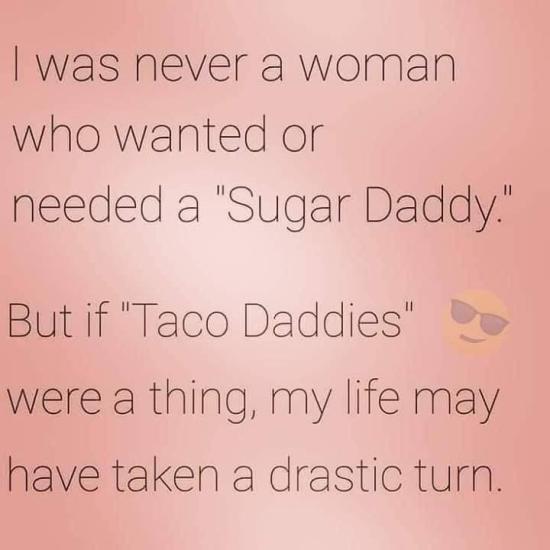 😂😂 my husband is my taco daddy